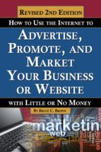 How to Use the Internet to Advertise, Promote, and Market Your Business or Website (ebook)