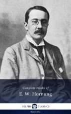 Delphi Complete Works of E. W. Hornung (Illustrated) (ebook)