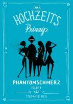 Das Hochzeitsprinzip 8: Phantomschmerz (ebook)