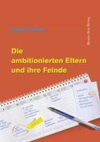 Die ambitionierten Eltern und ihre Feinde (ebook)