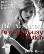 The Permanent Anti-Jealousy Solution - How To Overcome Jealousy In Relationships (ebook)