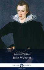 Delphi Complete Works of John Webster (Illustrated) (ebook)