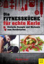 Die Fitnessküche für echte Kerle (ebook)