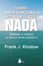 CUANDO NADA FUNCIONA, INTENTA NO HACER NADA (ebook)