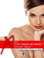 """""""Cara Vanessa, gli uomini…"""" parte terza (ebook)"""