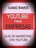YOUTUBE PARA EMPRESAS. GUÍA DE MARKETING CON YOUTUBE
