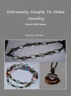 Extremely Simple To Make Jewelry - Great Gift Ideas (ebook)