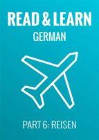 Read & Learn German - Deutsch lernen - Part 6: Reisen (ebook)