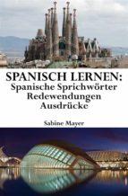 Spanisch lernen: spanische Sprichwörter - Redewendungen - Ausdrücke (ebook)