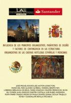 INFLUENCIA DE LOS PRINCIPIOS ORGANIZATIVOS, PARÁMETROS DE DISEÑO Y FACTORES DE CONTINGENCIA EN LAS ESTRUCTURAS ORGANIZATIVAS DE LAS CADENAS HOTELERAS ESPAÑOLAS Y MEXICANAS (ebook)