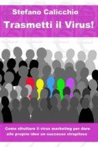 Trasmetti il virus! Come sfruttare il virus marketing per dare alle proprie idee un successo strepitoso. (ebook)