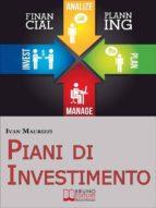 Piani di Investimento. Come Creare una Strategia di Investimento di Capitale attraverso le Dinamiche dei Cicli Economici. (Ebook Italiano - Anteprima Gratis) (ebook)