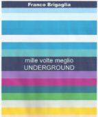 Mille volte meglio underground (ebook)