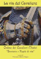 La via del Cavaliere. Breviario e Regole di vita (ebook)