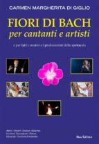 Fiori di Bach per cantanti e artisti. Manuale di floriterapia per gli artisti e i professionisti dello spettacolo (ebook)