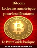 Bitcoin La Devise Numérique Pour Les Débutants: Le Petit Guide Basique (ebook)