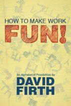 How to Make Work Fun! (ebook)