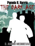 The Dark Age, 3. Amori medioevali (ebook)