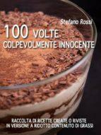 100 volte colpevolmente innocente (ebook)