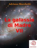 La galassia di Madre - VII (ebook)