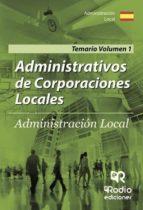 Administrativos de Corporaciones Locales. Administración Local. Temario Volumen 1