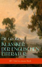 Die großen Klassiker der englischen Literatur (40+ Titel in einem Buch - Vollständige deutsche Ausgaben) (ebook)
