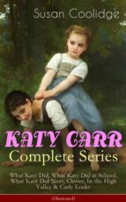 KATY CARR Complete Series: What Katy Did, What Katy Did at School, What Katy Did Next, Clover, In the High Valley & Curly Locks (Illustrated) (ebook)