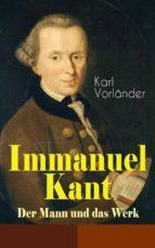 Immanuel Kant - Der Mann und das Werk (Vollständige Ausgabe) (ebook)
