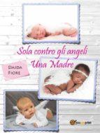 Sola contro gli angeli - Una Madre (ebook)