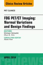 FDG PET/CT Imaging: Normal Variations and Benign Findings – Translation to PET/MRI, An Issue of PET Clinics, (ebook)