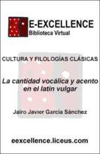 La cantidad vocálica y el acento en el latín vulgar (ebook)