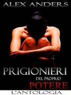 Prigionieri del proprio potere: L'antologia (ebook)