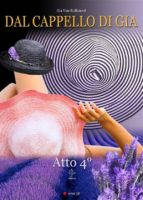Dal cappello di Gia: Atto 4° - Lubriche Reminiscenze. (ebook)