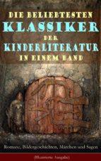 Die beliebtesten Klassiker der Kinderliteratur in einem Band: Romane, Bildergeschichten, Märchen und Sagen (Illustrierte Ausgabe) (ebook)