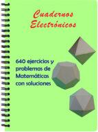 Cuadernos electrónicos: 640 ejercicios y problemas de Matemáticas con soluciones (ebook)