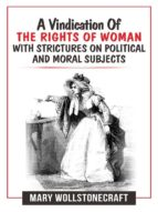 A Vindication Of The Rights Of Woman With Strictures On Political And Moral Subjects (ebook)