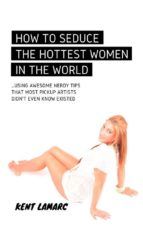 How to Seduce the Hottest Women in the World: …Using Awesome Nerdy Tips that Most Pickup Artists Didn't Even Know Existed (ebook)