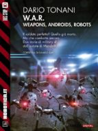 W.A.R. - Weapons, Androids, Robots (ebook)
