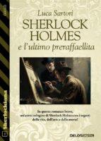 Sherlock Holmes e l'ultimo preraffaellita (ebook)