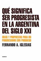 Qué significa ser progresista en la Argentina del siglo 21 (ebook)