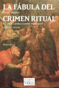 La fábula del crimen ritual El antisemitismo europeo (1880-1914)